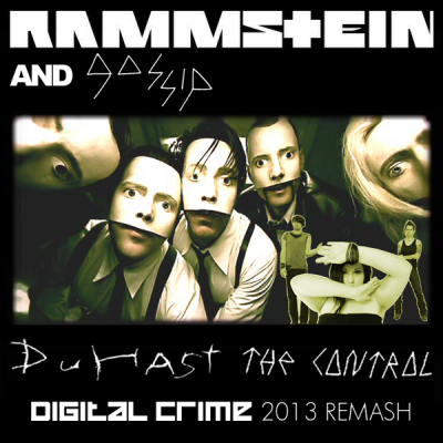 Rammstein & Gossip - Du Hast The Control (Digital Crime 2013 Remash)