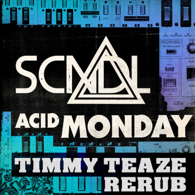 SCNDL - Acid Monday (Timmy Teaze ReRub)