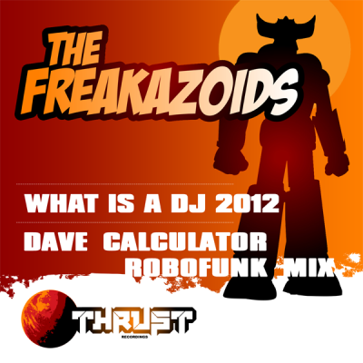 The Freakazoids - What is a DJ 2012 (Dave Calculator Robofunk Mix)