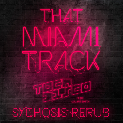 Tocadisco feat. Julian Smith - That Miami Track (Sychosis ReRub)
