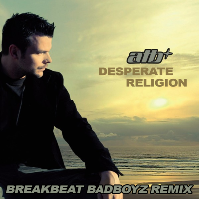 ATB - Desperate Religion (BreakBeat BadBoyz Remix)