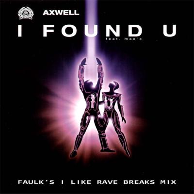 Axwell - I Found U (Faulk's I Like Rave Breaks Mix)