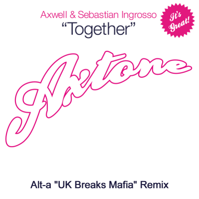 Axwell & Sebastian Ingrosso - Together (Alt-a UK Breaks Mafia Remix)