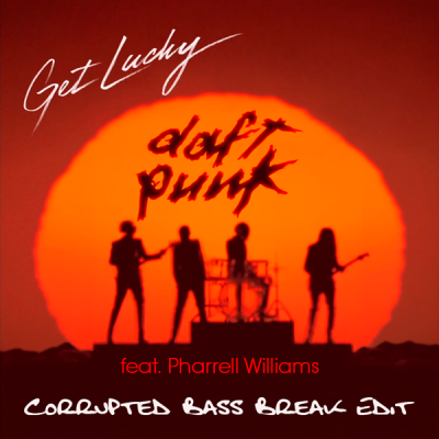 Daft Punk feat. Pharrell Williams - Get Lucky (Corrupted Bass Break Edit)