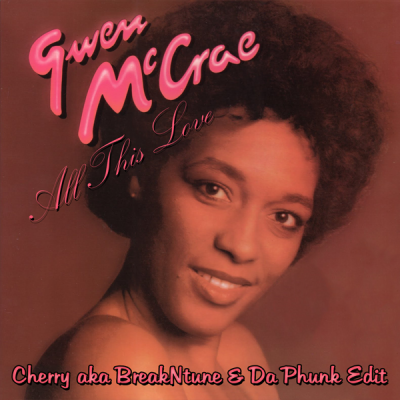 Gwen McCrae - All This Love (Cherry aka BreakNtune & Da Phunk Edit)