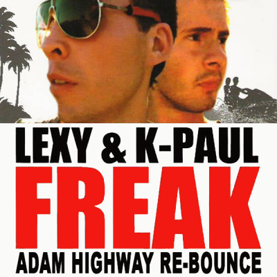 Lexy & K-Paul ‎– Freak (Adam Highway Re-Bounce)