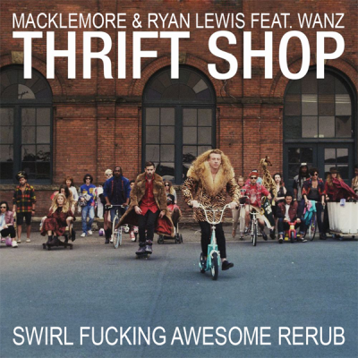 Macklemore & Ryan Lewis feat. Wanz - Thrift Shop (Swirl Fucking Awesome ReRub)