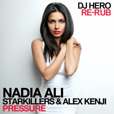 Nadia Ali, Starkillers & Alex Kenji - Pressure (DJ Hero Re-Rub)