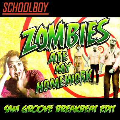 Schoolboy - Zombies Ate My Homework (Sam Groove Breakbeat Edit)