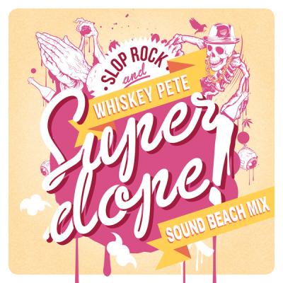 Slop Rock feat. Whiskey Pete - Super Dope (Sound Beach Mix)