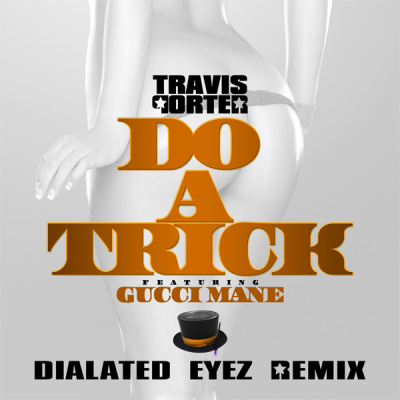 Travis Porter feat. Gucci Mane - Do A Trick (Dialated Eyez Remix)
