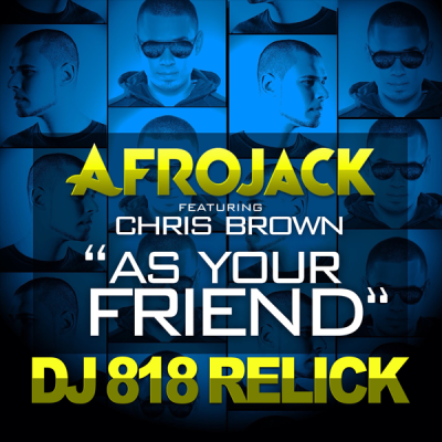 Afrojack feat. Chris Brown - As Your Friend (DJ 818 ReLick)