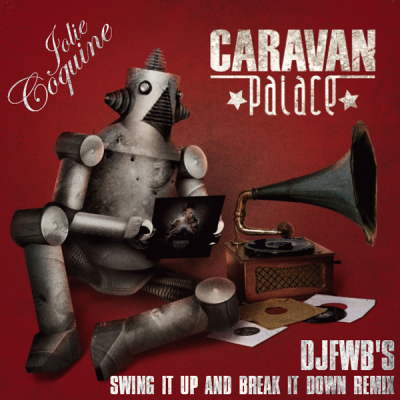 Caravan Palace - Jolie Coquine (DJ FWB's Swing it up and Break it down Remi