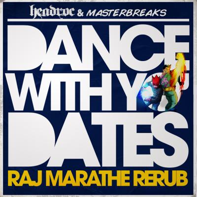 Headroc & Masterbreaks - Dance With Yo Dates (Raj Marathe ReRub)