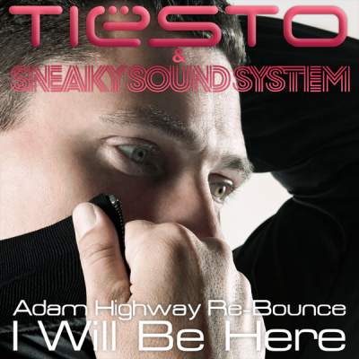 Tiësto & Sneaky Sound System - I Will Be Here (Adam Highway Re-Bounce)