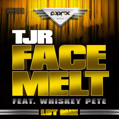 TJR feat. Whiskey Pete - Face Melt (LBT Mix)