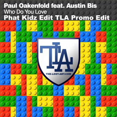 Paul Oakenfold feat. Austin Bis - Who Do You Love (Phat Kidz 'TLA Promo' Edit)