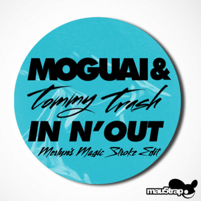 Moguai & Tommy Trash - In N' Out (Merlyn's Magic Stroke Edit)