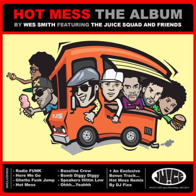Wes Smith feat. The Juice Squad & Friends - Hot Mess (The Album)