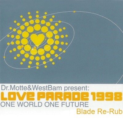 Dr. Motte & Westbam - Love Parade 1998 [One World One Future] (Blade Re-Rub)