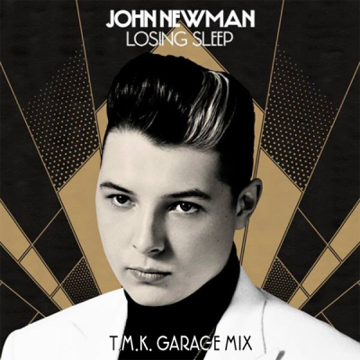 John Newman - Losing Sleep (T.M.K. Garage Mix)
