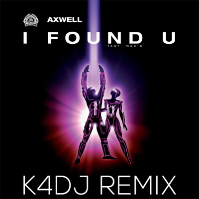 Axwell - I Found U (K4DJ Remix)