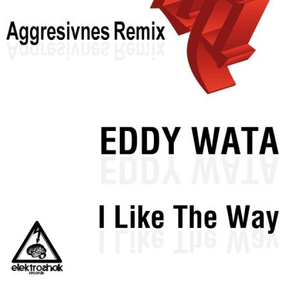 Eddy Wata - I Like The Way (Aggresivnes Remix)