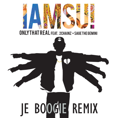 IamSu! feat. 2 Chainz & Sage The Gemini - Only That Real (Je Boogie Remix)