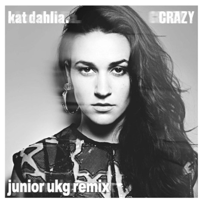 Kat Dahlia - Crazy (Junior UKG Remix)