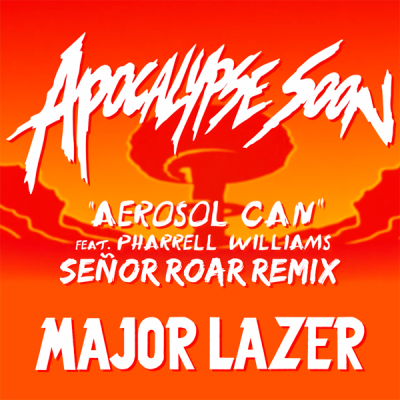 Major Lazer feat. Pharrell Williams - Aerosol Can (Señor Roar Remix)