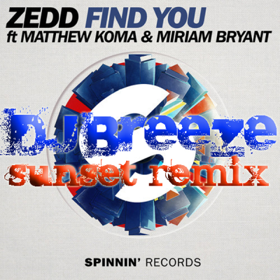 Zedd feat. Matthew Koma & Miriam Bryant - Find You (DJ Breeze Sunset Remix)