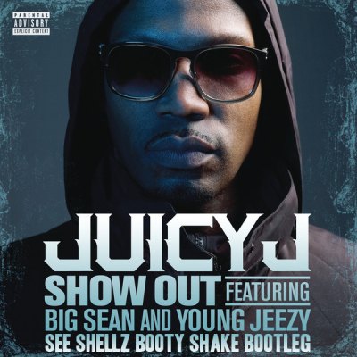 Juicy J feat. Big Sean and Young Jeezy - Show Out (See Shellz Booty Shake Bootleg)