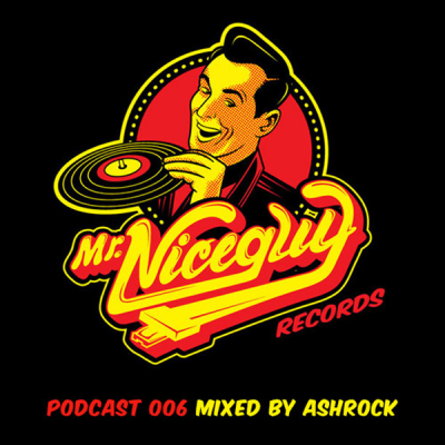 Mr. Nice Guy Podcast 006 Mixed By Ashrock