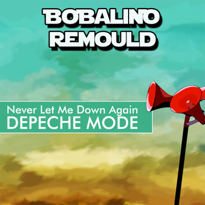 Depeche Mode - Never Let Me Down Again (Bobalino Remould)