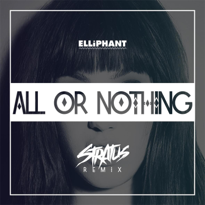 Elliphant - All Or Nothing (Stratus Remix)