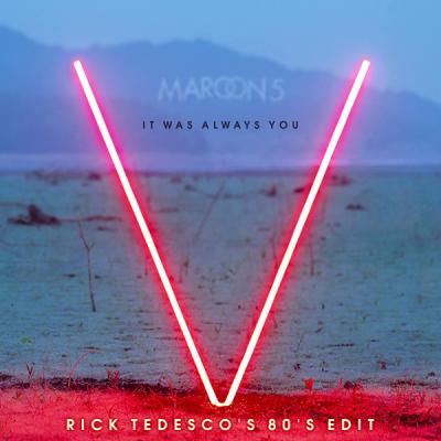 Maroon 5 - It Was Always You (Rick Tedesco's 80's Edit)