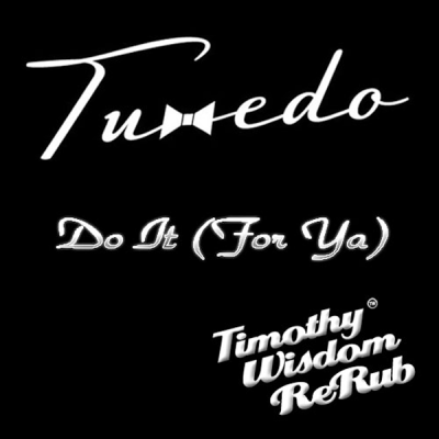 Tuxedo - Do It [For Ya] (Timothy Wisdom ReRub)
