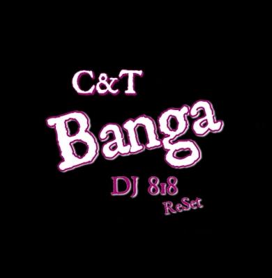 Ć&T - Banga (DJ 818 ReSet)