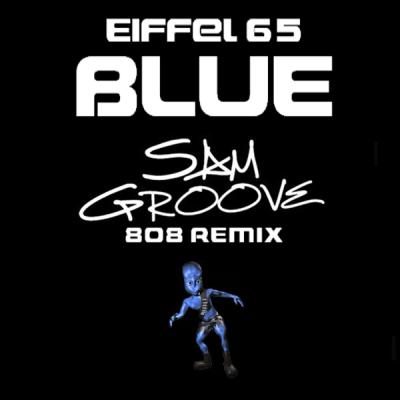Eiffel 65 - Blue (Sam Groove 808 Remix)