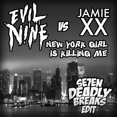 Evil Nine vs. Jamie xx - New York Girl Is Killing Me (7DB EDIT)