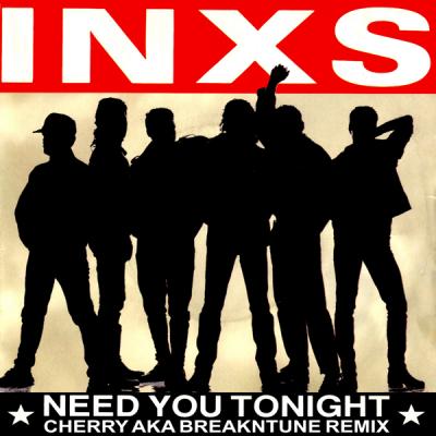 INXS - Need You Tonight (Cherry aka BreakNtune Remix)