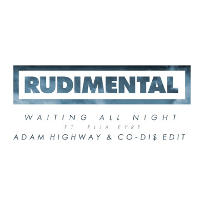 Rudimental feat. Ella Eyre - Waiting All Night (Adam Highway & Co-DI$ Edit)