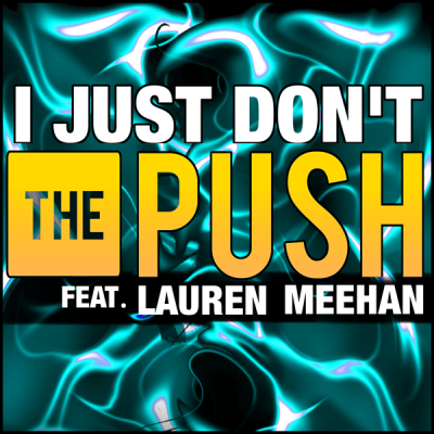 The Push feat. Lauren Meehan - I Just Don't