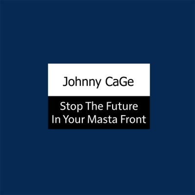 Johnny CaGe - Stop The Future In Your Masta Front