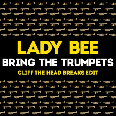 Lady Bee - Bring The Trumpets (CLIFF The HEAD Breaks Edit)