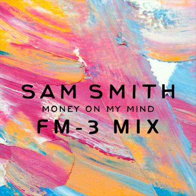 Sam Smith - Money On My Mind (FM-3 Mix)