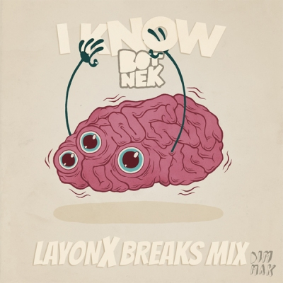 Botnek - I Know (LayonX Breaks Mix)