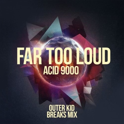 Far Too Loud - Acid 9000 (Outer Kid Breaks Mix)