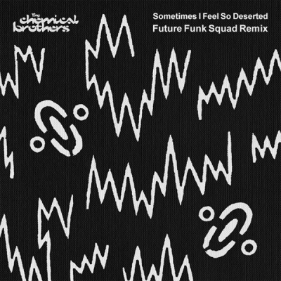 The Chemical Brothers - Sometimes I Feel So Deserted (Future Funk Squad Remix)