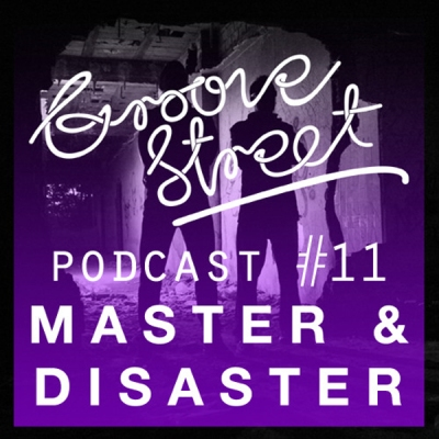 Master & Disaster - Groove Street Podcast #11